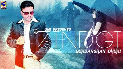 NEW PUNJABI SONGS || Gurdarshan Dhuri | ZINDGI | LATEST BRAND NEW PUNJABI HIT SONGS-2015