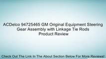ACDelco 94725465 GM Original Equipment Steering Gear Assembly with Linkage Tie Rods Review
