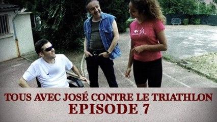 Tous avec José contre le Triathlon - Episode 7