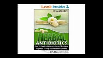 Herbal Antibiotics Over 33 Foods and Herbs with Natural Antibiotic Properties To Help You Get Rid of Your Pills (Herbal Antibiotics, herbal antibiotics