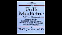 Folk Medicine A New England Almanac of Natural Health Care From A Noted Vermont Country Doctor
