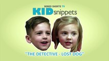 """Kid Snippets: """"The Detective - Lost Dog"""" (Imagined by Kids)"""