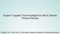 Impact Tungsten Two-Floodlight Kit with 6' Stands Review