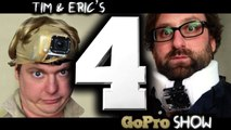 Tim & Eric - GoPro Show - Tim & Eric's Go Pro Show: Episode 4 of 6