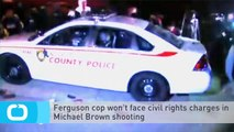 Ferguson Cop Won't Face Civil Rights Charges in Michael Brown Shooting