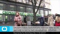 Ukraine Hikes Benchmark Interest Rate to 30 Percent in Bid to Halt Devaluation, Inflation