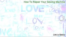How To Repair Your Sewing Machine 2014 (my review and download link)