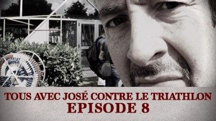 Tous avec José contre le Triathlon - Episode 8