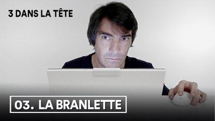 3 dans la tête 1x03 - LA BRANLETTE