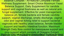 Balance Complex - All-Natural Complete Female Wellness Supplement. Smart Choice Maximum Yeast Balance Support. Daily Supplement for candida support and vaginal freshness as well as natural anti-fungal supplement. Effective for yeast management, balance ph