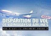 Disparition du vol de la Malaysia Airlines - Que s'est-il vraiment passé?