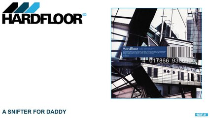 Hardfloor - A Snifter For Daddy