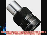 Pentax XF Zoom Spotting Scope Eyepeice for PF-80ED PF-80ED-A PF-100ED. PF-65ED and PF-65ED-A