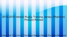 2014-2015 Ireland Rugby Training Jersey (Phantom) Review