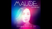 MAUDE feat. BIG ALI - Donne-moi le la (Extrait Audio)