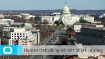 Human Trafficking Bill Hits Abortion Snag