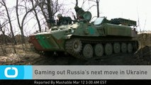 Gaming Out Russia's Next Move in Ukraine