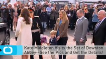 Kate Middleton Visits the Set of Downton Abbey--See the Pics and Get the Details!