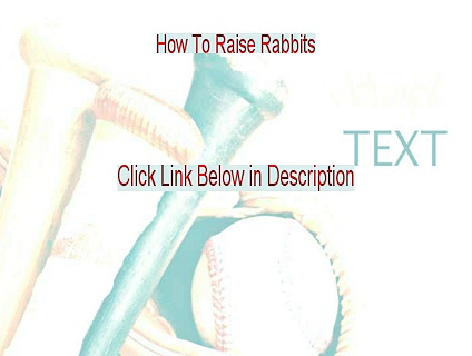 How To Raise Rabbits Free Download (Download Here 2015)