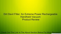 Dirt Devil Filter, for Extreme Power Rechargeable Handheld Vacuum Review