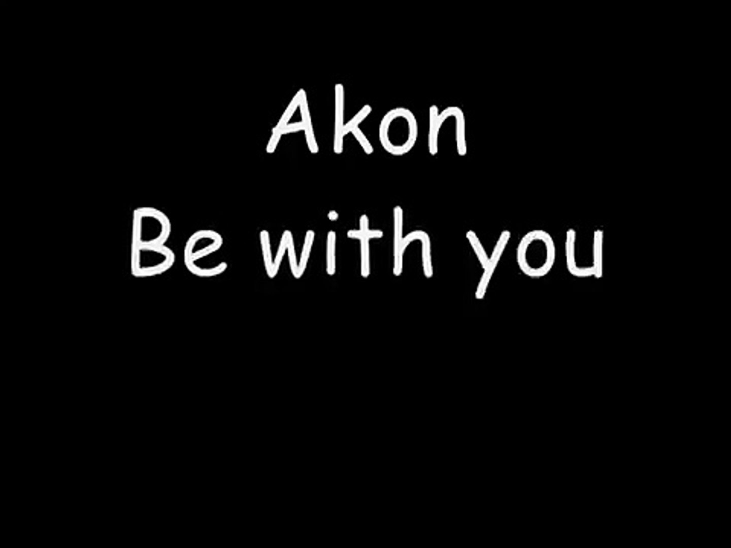 Akon I Wanna Be With You Lyrics Video Dailymotion akon nivea, akon hey hey hey nivea, akon hey hey hey nivea when i say i love sometimes those words don't explain so much you do for me can't picture a day without your face. akon i wanna be with you lyrics