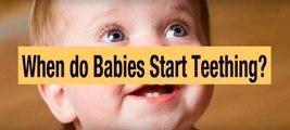 When Do Babies Start Teething - Age Begin Teething Signs & Symptoms