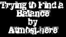 Trying to Find a Balance-Atmosphere (LYRICS IN DISCRIPTION AND SONG)