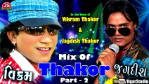 Mix Of Thakor 2 - Vikram Thakor and Jagdish Thakor