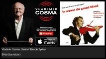 Vladimir Cosma, Simion Stanciu Syrinx - Sirba - Le retour - feat. Gheorghe Zamfir