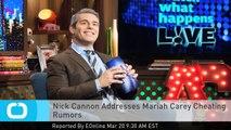 Nick Cannon Addresses Mariah Carey Cheating Rumors