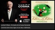 Lambert Wilson, Orchestre de la Suisse Romande - L'homme entre deux âges et ses deux maîtresses
