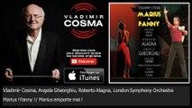 Vladimir Cosma, Angela Gheorghiu, Roberto Alagna, London S - Marius ! Fanny ! / Marius emporte moi !
