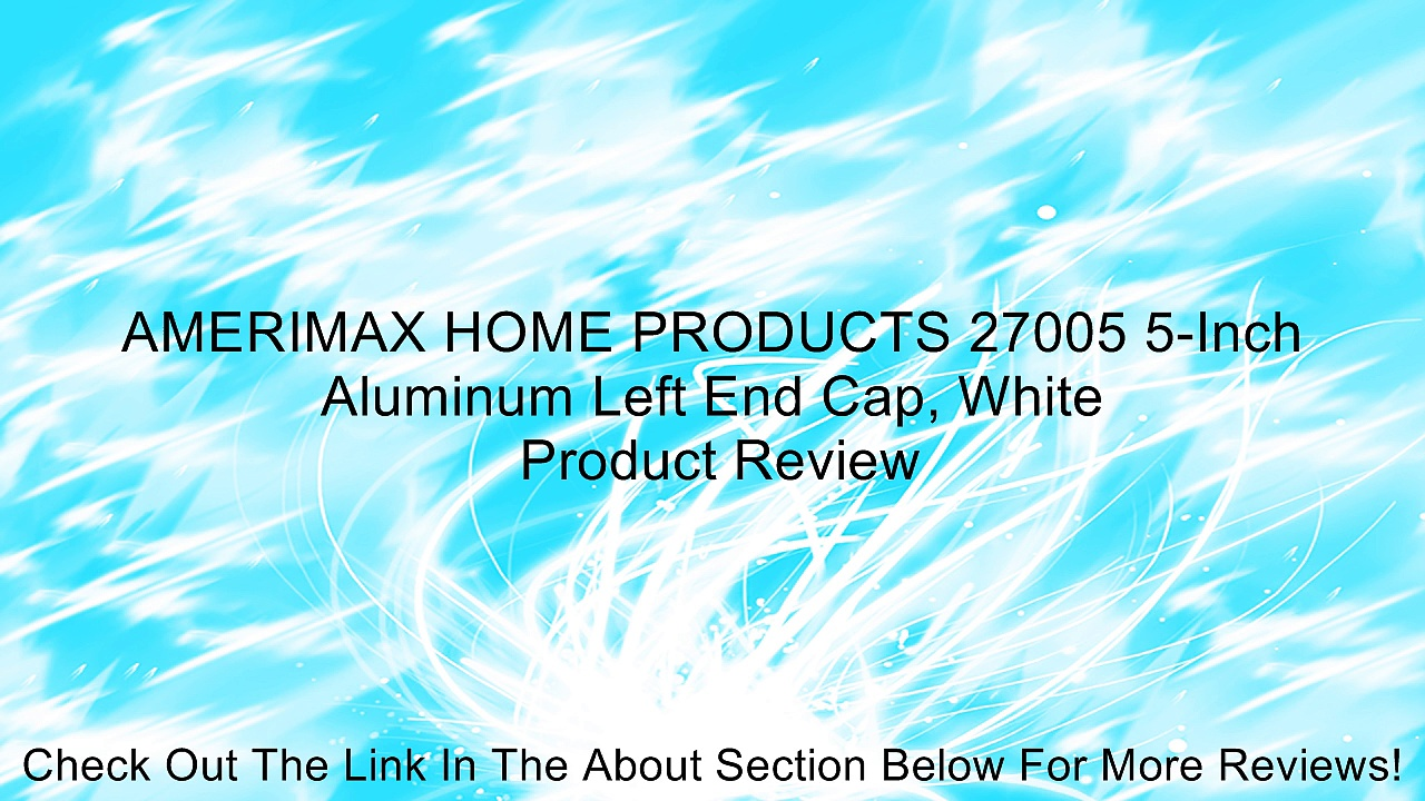 AMERIMAX HOME PRODUCTS 27005 5-Inch Aluminum Left End Cap, White Review