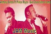 Anthony Santos Ft. Prince Royce - Que Cosas Tiene El Amor (2015) -JAM Music