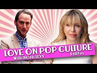 Courtney Love on Pop Culture ~ with Noah Levy: Part1