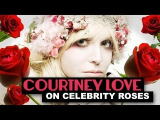 Courtney Love on Celebrity Roses