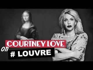 "Courtney Love on ""The Louvre"""
