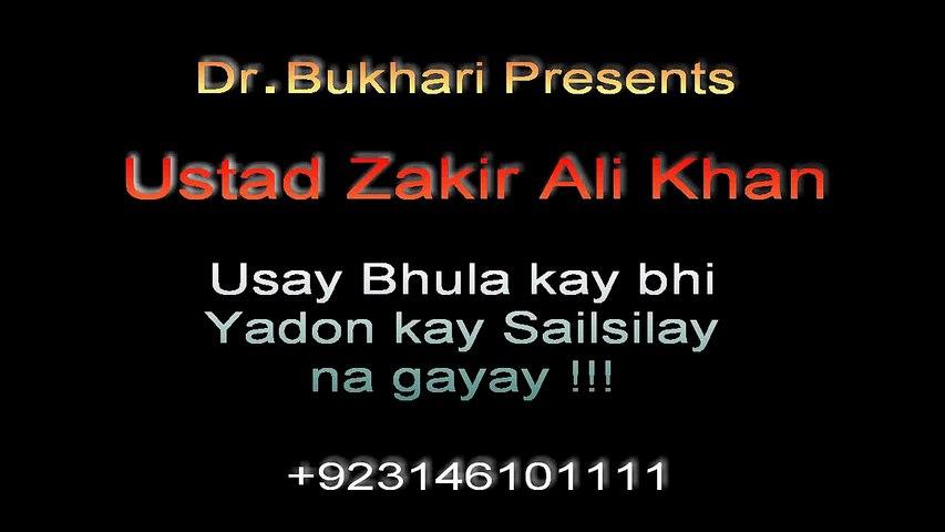 Ustad Zakir Ali Khan - Usay Bhula Kay Bhi Yadon Kay Silsilay Na Gayay