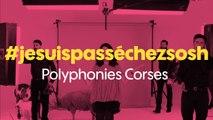 Sosh présente #jesuispassechezsosh - Polyphonies Corses