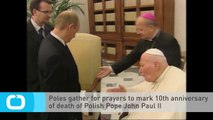 Poles Gather for Prayers to Mark 10th Anniversary of Death of Polish Pope John Paul II