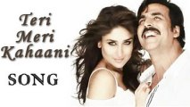 Teri Meri Kahaani (Full Video) - Gabbar Is Back - Akshay Kumar & Kareena Kapoor - Arijit Singh - Latest Bollywood song