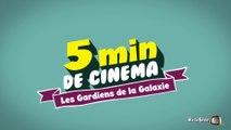 5 Min de Cinéma - Les Gardiens de la Galaxie