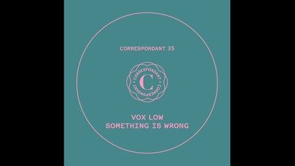 "VOX LOW - Something is Wrong (Javi Redondo RMX) - ""Something is Wrong"" EP CORRESPONDANT #35.3"
