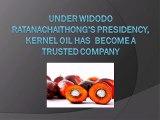 Under Widodo Ratanachaithong's presidency,  Kernel Oil has become a trusted company