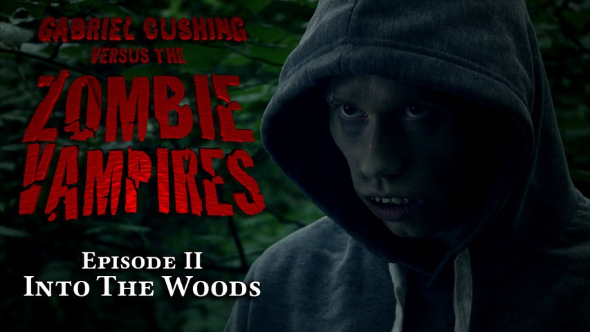 Gabriel Cushing vs The Zombie Vampires Ep2: Into The Woods (Episode 2/8)
