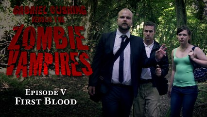 Gabriel Cushing vs The Zombie Vampires Ep5: First Blood (Episode 5/8)