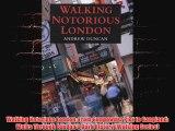 Walking Notorious London From Gunpowder Plot to Gangland Walks Through Londons Dark History Walking Series