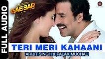 Teri Meri Kahaani (Gabbar Is Back) - Full Audio Song HD - Arijit Singh & Palak Muchhal
