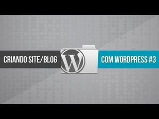 Criando site/blog com WordPress // Parte 3