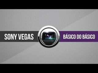 Sony Vegas // Básico do básico